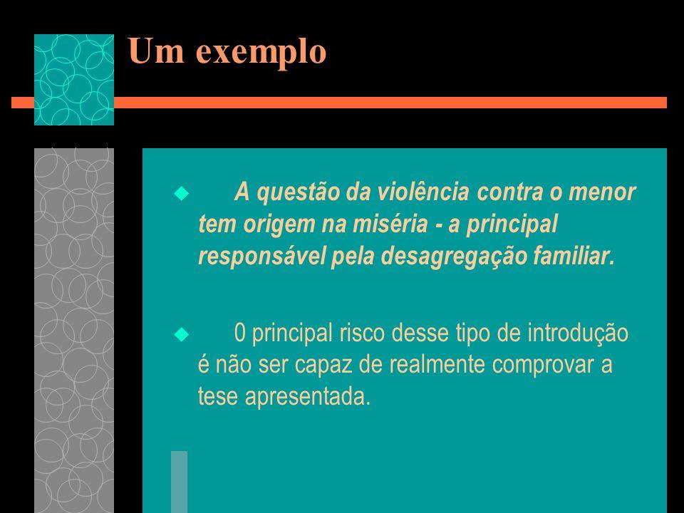 Um exemplo A questão da violência contra o menor tem origem na miséria - a principal responsável pela desagregação familiar.