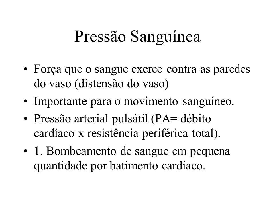 Pressão Sanguínea Força que o sangue exerce contra as paredes do vaso (distensão do vaso) Importante para o movimento sanguíneo.