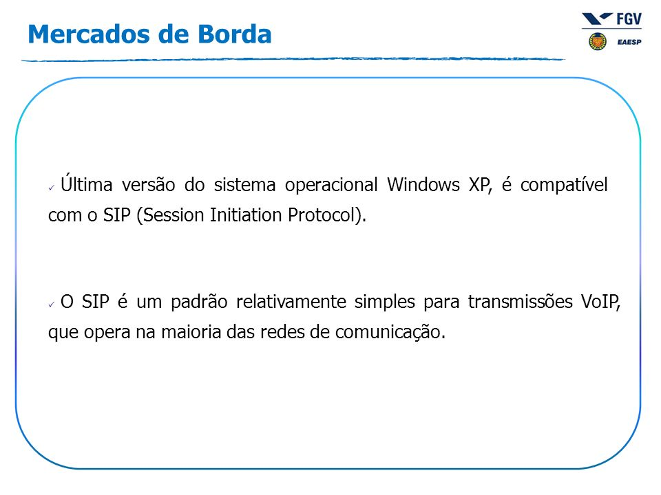 Mercados de BordaÚltima versão do sistema operacional Windows XP, é compatível com o SIP (Session Initiation Protocol).