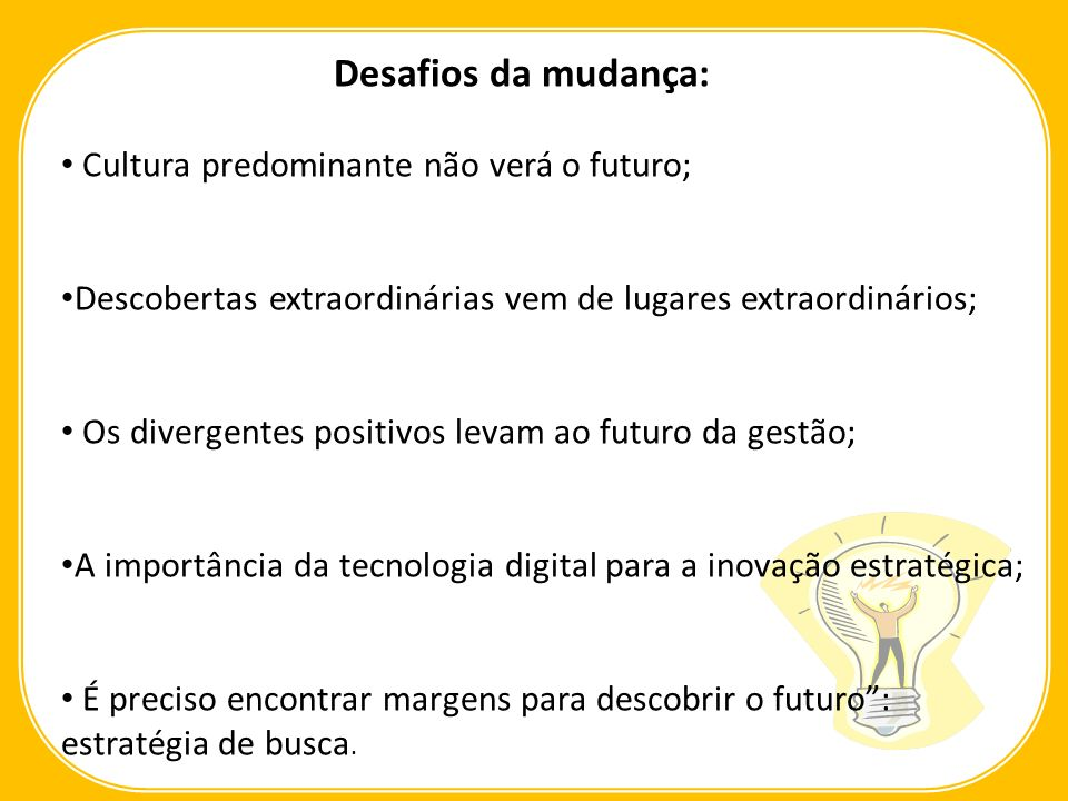 Desafios da mudança: Cultura predominante não verá o futuro;