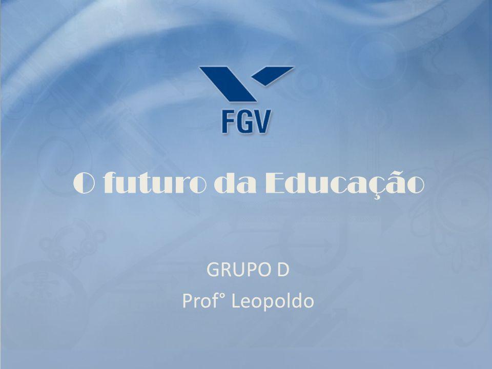 O futuro da Educação GRUPO D Prof° Leopoldo