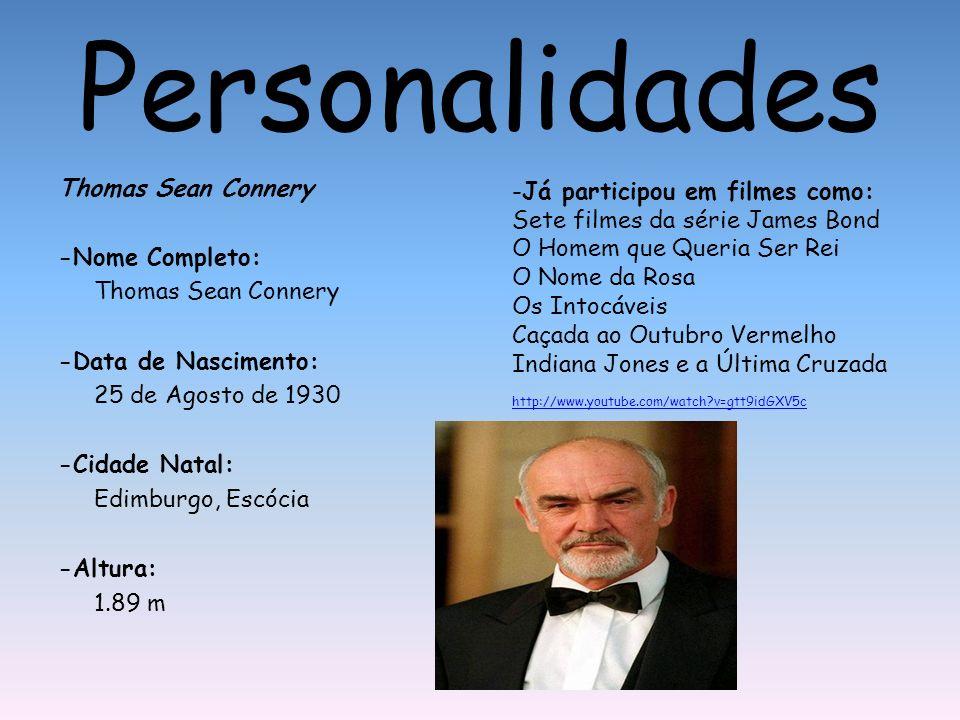 Personalidades Thomas Sean Connery -Nome Completo: -Data de Nascimento: 25 de Agosto de 1930 -Cidade Natal: Edimburgo, Escócia -Altura: 1.89 m