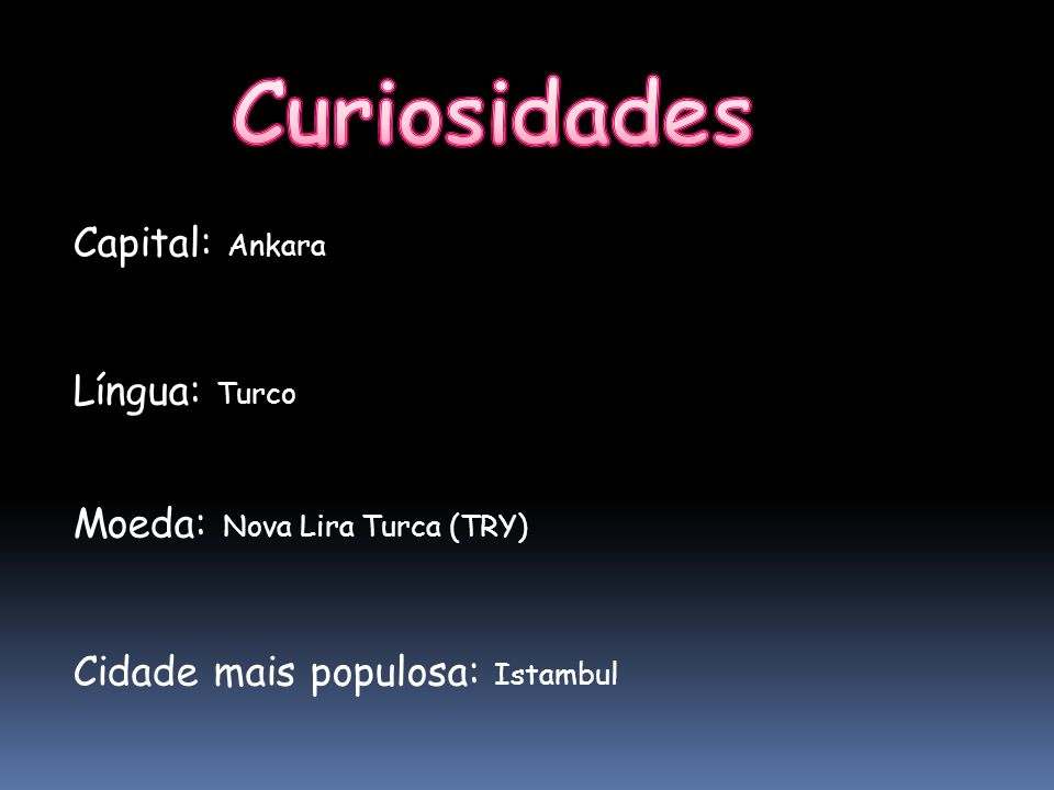 Curiosidades Capital: Ankara Língua: Turco