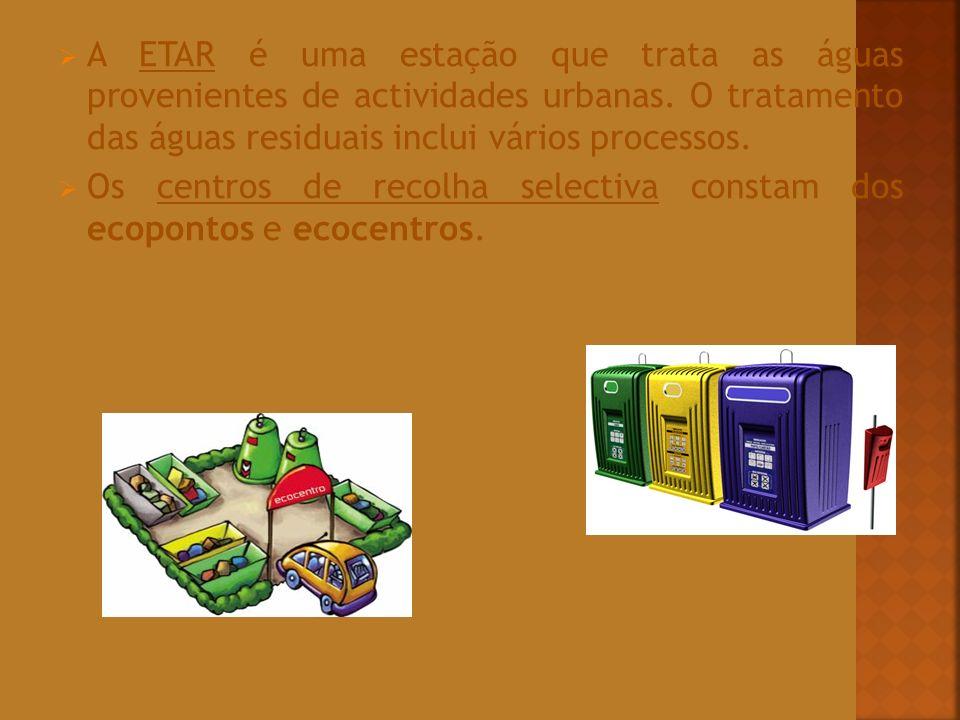 A ETAR é uma estação que trata as águas provenientes de actividades urbanas. O tratamento das águas residuais inclui vários processos.