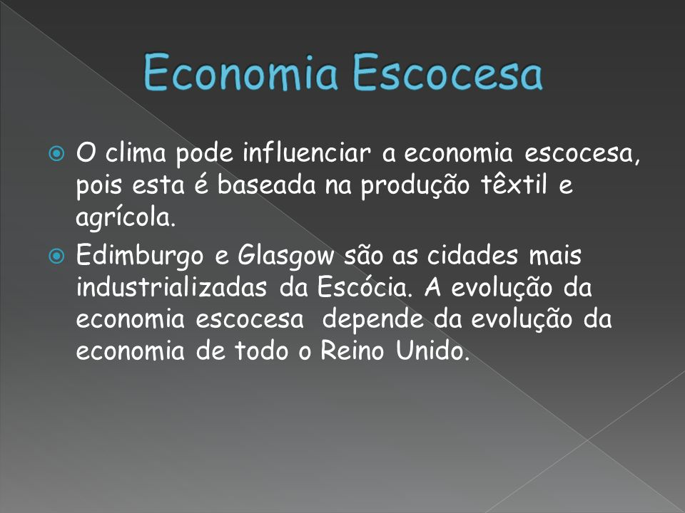 Economia Escocesa O clima pode influenciar a economia escocesa, pois esta é baseada na produção têxtil e agrícola.