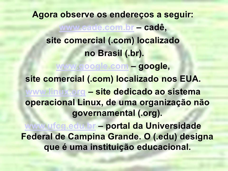 Agora observe os endereços a seguir: www.cade.com.br – cadê,