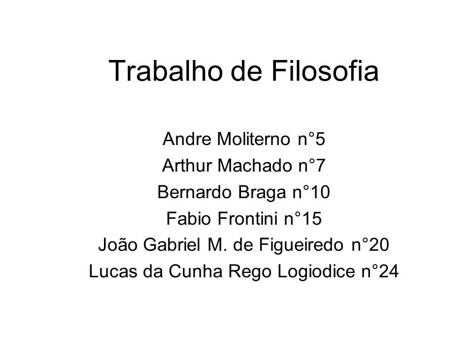 Trabalho de Filosofia Andre Moliterno n°5 Arthur Machado n°7