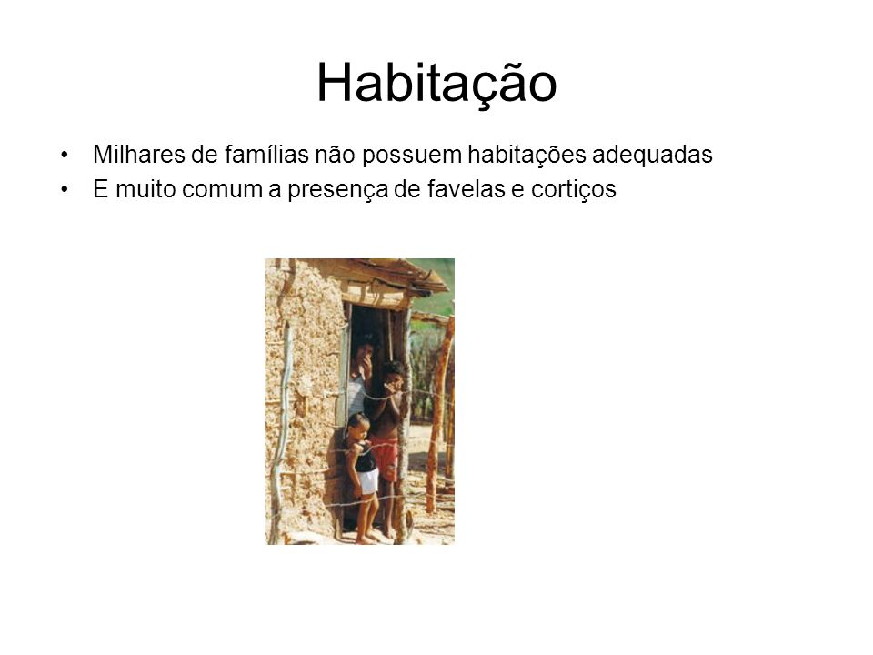 Habitação Milhares de famílias não possuem habitações adequadas