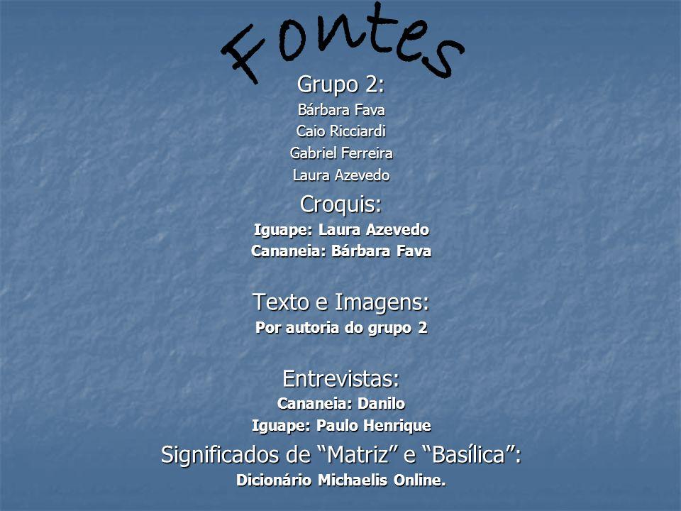 Fontes Grupo 2: Croquis: Texto e Imagens: Entrevistas: