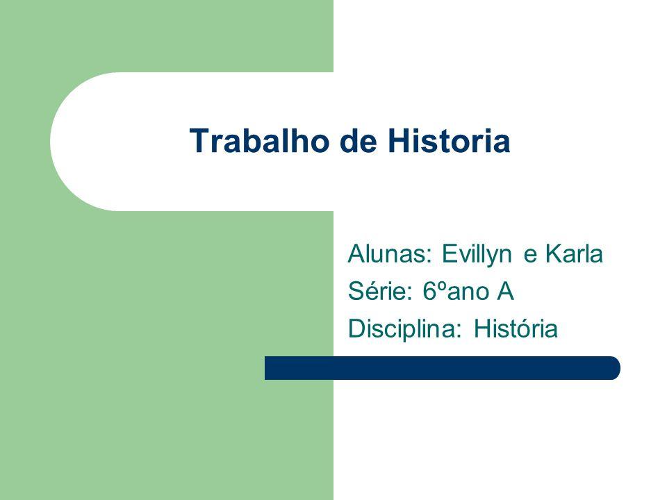 Alunas: Evillyn e Karla Série: 6ºano A Disciplina: História