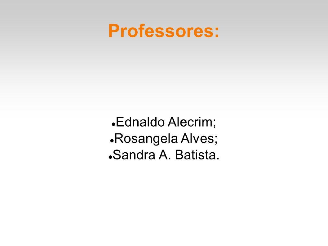Ednaldo Alecrim; Rosangela Alves; Sandra A. Batista.