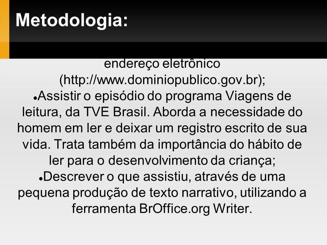 Metodologia: Acessar o acervo disponível para consulta neste endereço eletrônico (http://www.dominiopublico.gov.br);