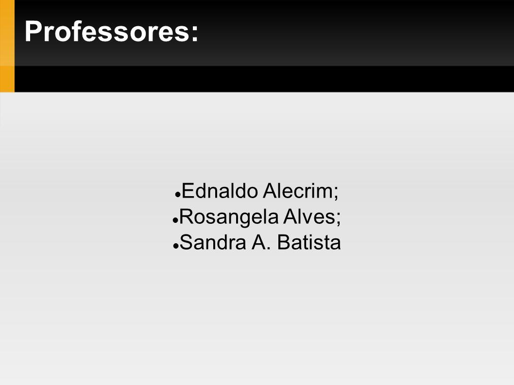 Ednaldo Alecrim; Rosangela Alves; Sandra A. Batista