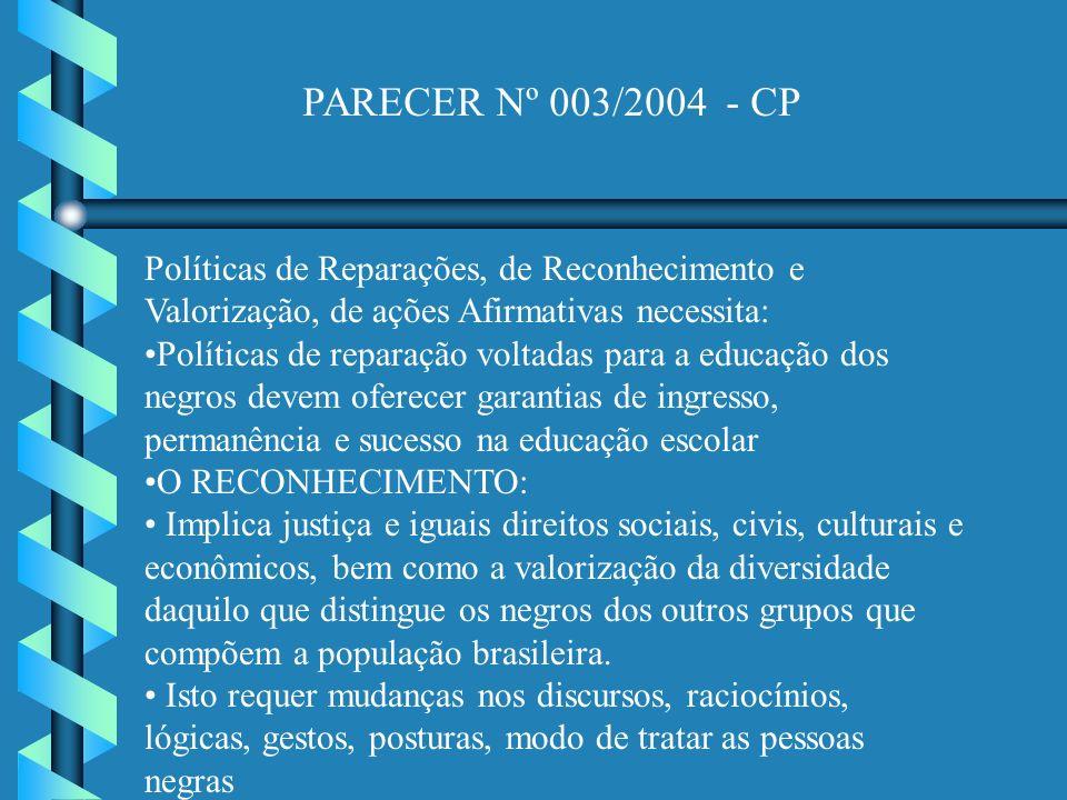 PARECER Nº 003/2004 - CP Políticas de Reparações, de Reconhecimento e Valorização, de ações Afirmativas necessita: