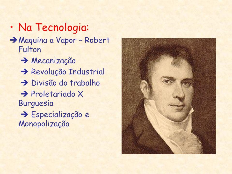Na Tecnologia: Maquina a Vapor – Robert Fulton  Mecanização