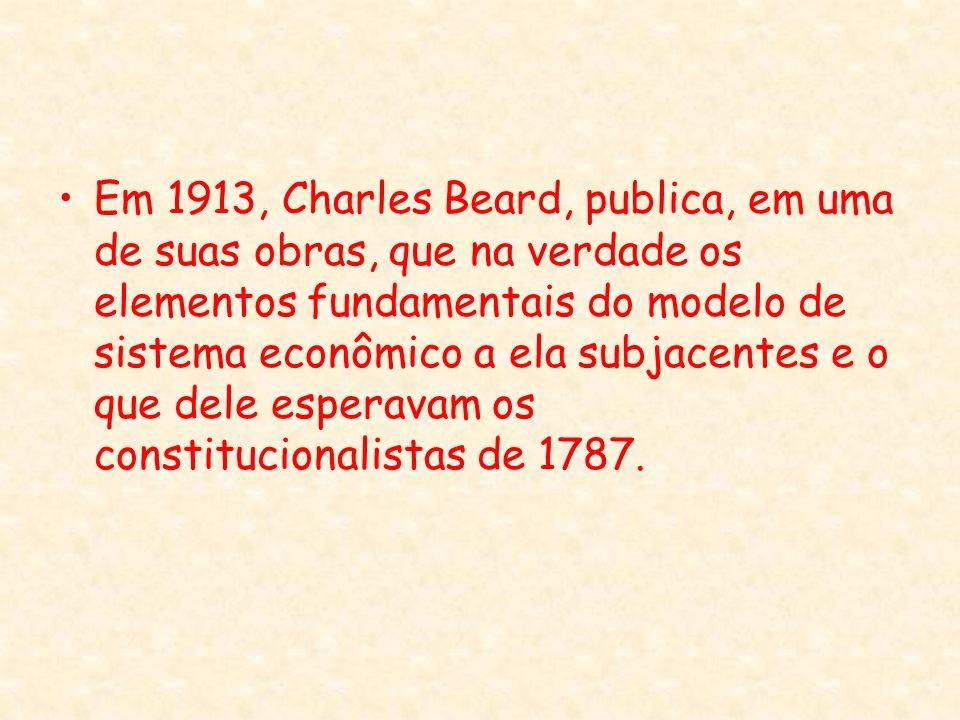 Em 1913, Charles Beard, publica, em uma de suas obras, que na verdade os elementos fundamentais do modelo de sistema econômico a ela subjacentes e o que dele esperavam os constitucionalistas de 1787.