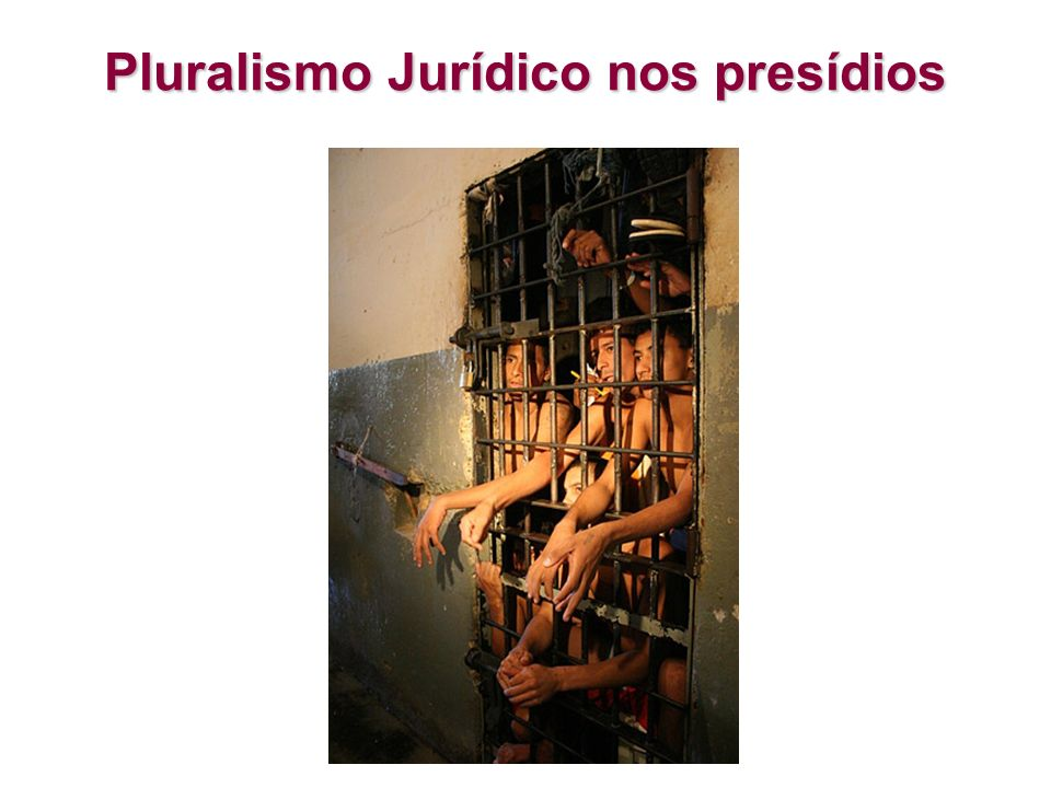 Pluralismo Jurídico nos presídios