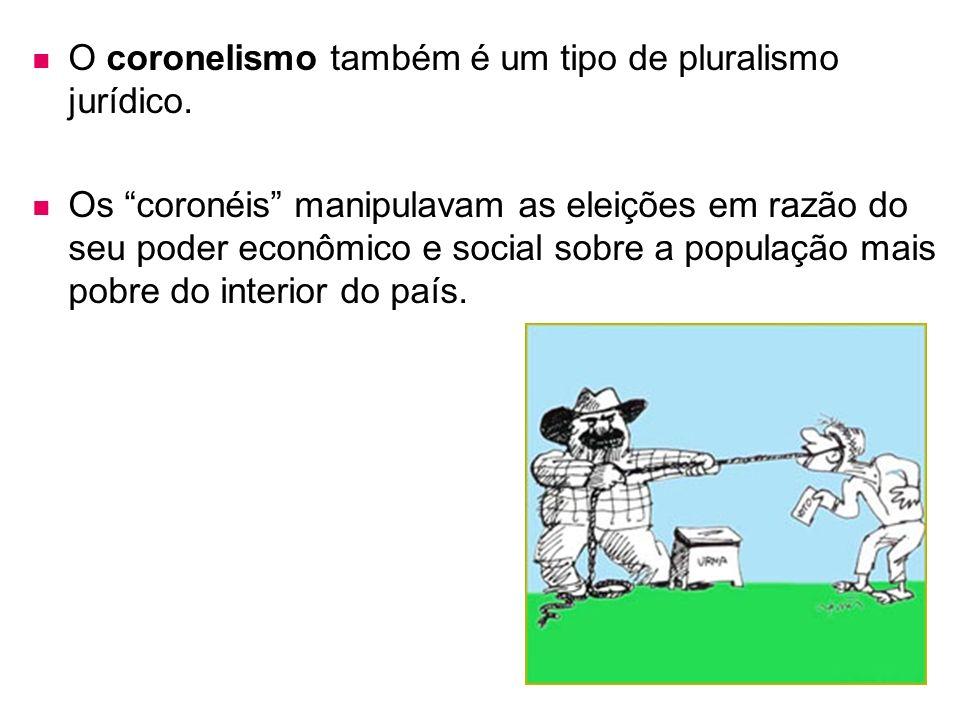 O coronelismo também é um tipo de pluralismo jurídico.