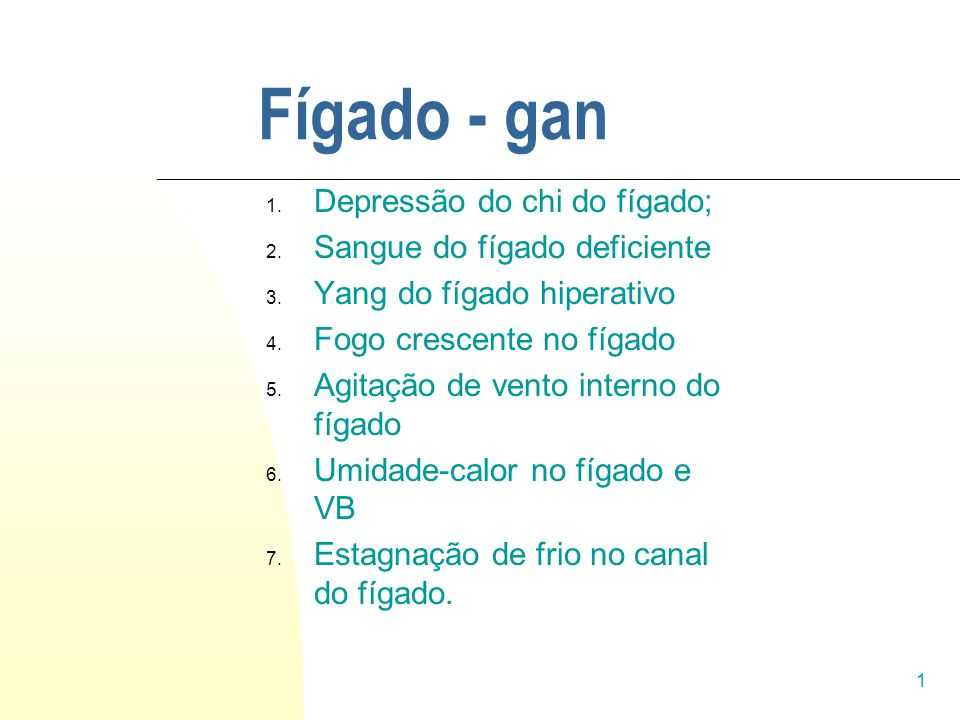 Fígado - gan Depressão do chi do fígado; Sangue do fígado deficiente