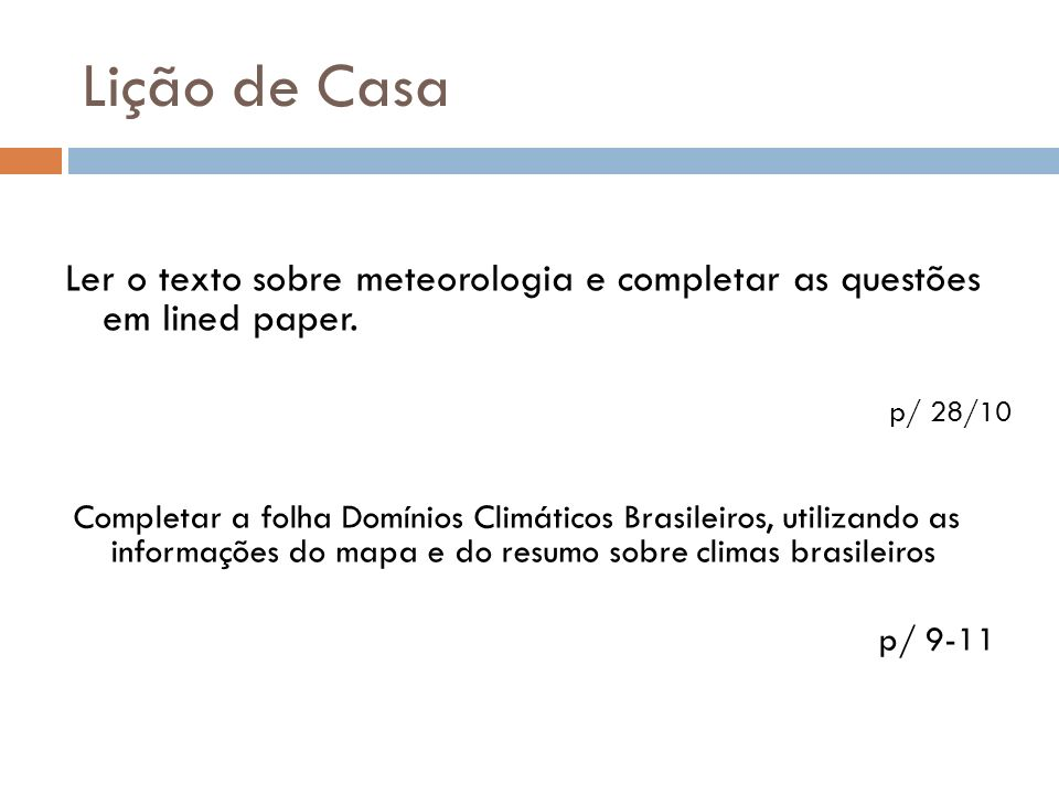 Lição de Casa Ler o texto sobre meteorologia e completar as questões em lined paper. p/ 28/10.