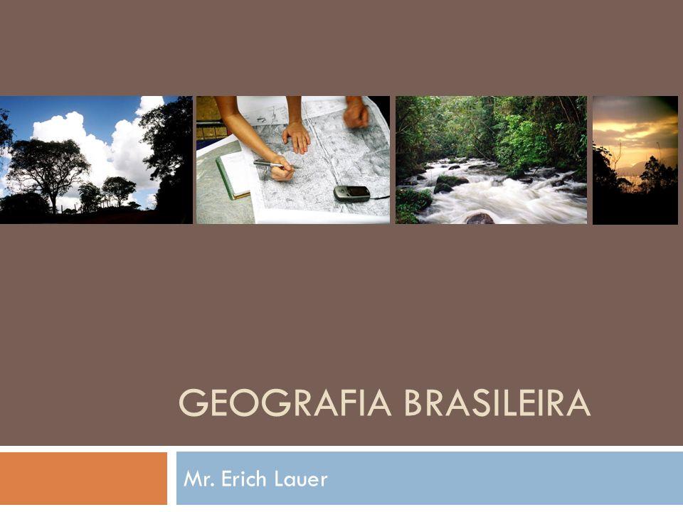 Geografia Brasileira Mr. Erich Lauer