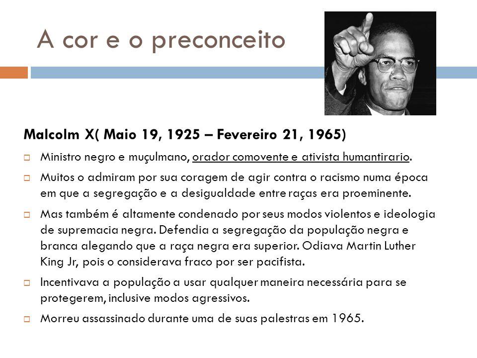 A cor e o preconceito Malcolm X( Maio 19, 1925 – Fevereiro 21, 1965)