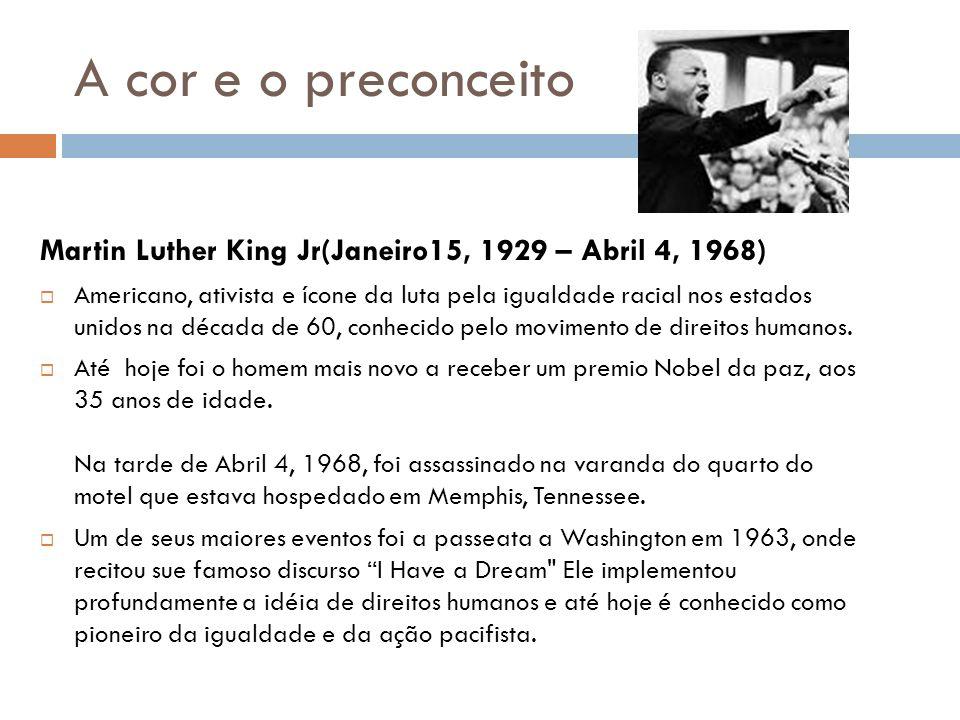 A cor e o preconceito Martin Luther King Jr(Janeiro15, 1929 – Abril 4, 1968)