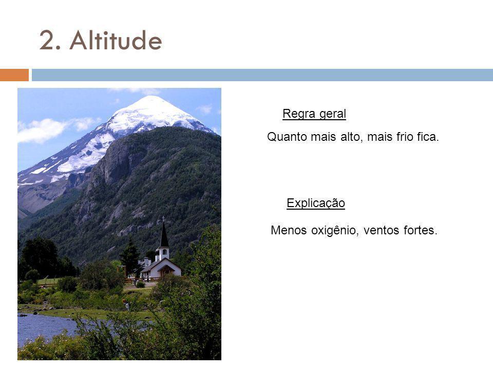 2. Altitude Regra geral Quanto mais alto, mais frio fica. Explicação