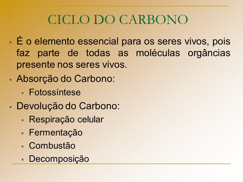 CICLO DO CARBONO É o elemento essencial para os seres vivos, pois faz parte de todas as moléculas orgâncias presente nos seres vivos.