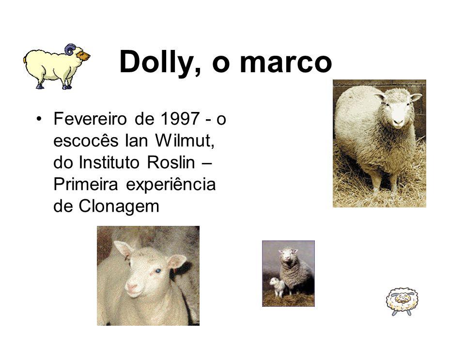 Dolly, o marco Fevereiro de 1997 - o escocês Ian Wilmut, do Instituto Roslin – Primeira experiência de Clonagem.