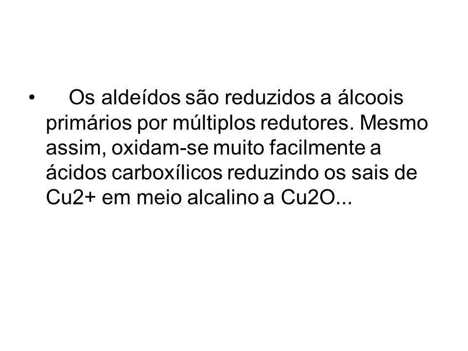 Os aldeídos são reduzidos a álcoois primários por múltiplos redutores