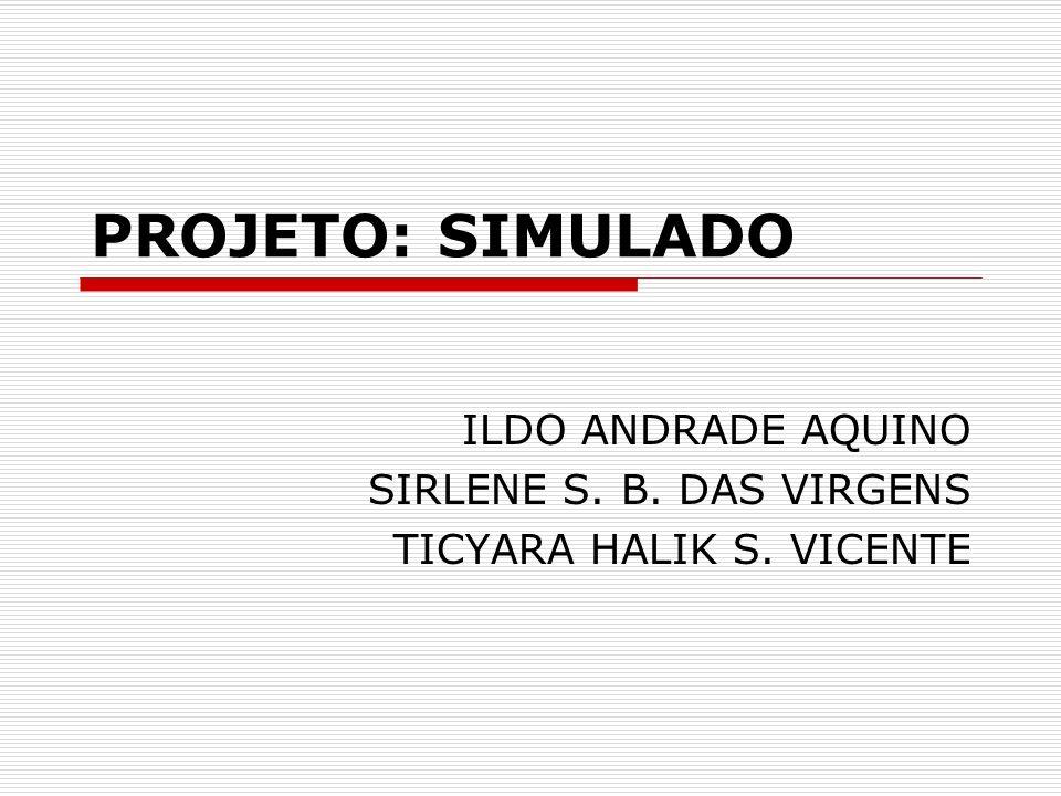 ILDO ANDRADE AQUINO SIRLENE S. B. DAS VIRGENS TICYARA HALIK S. VICENTE