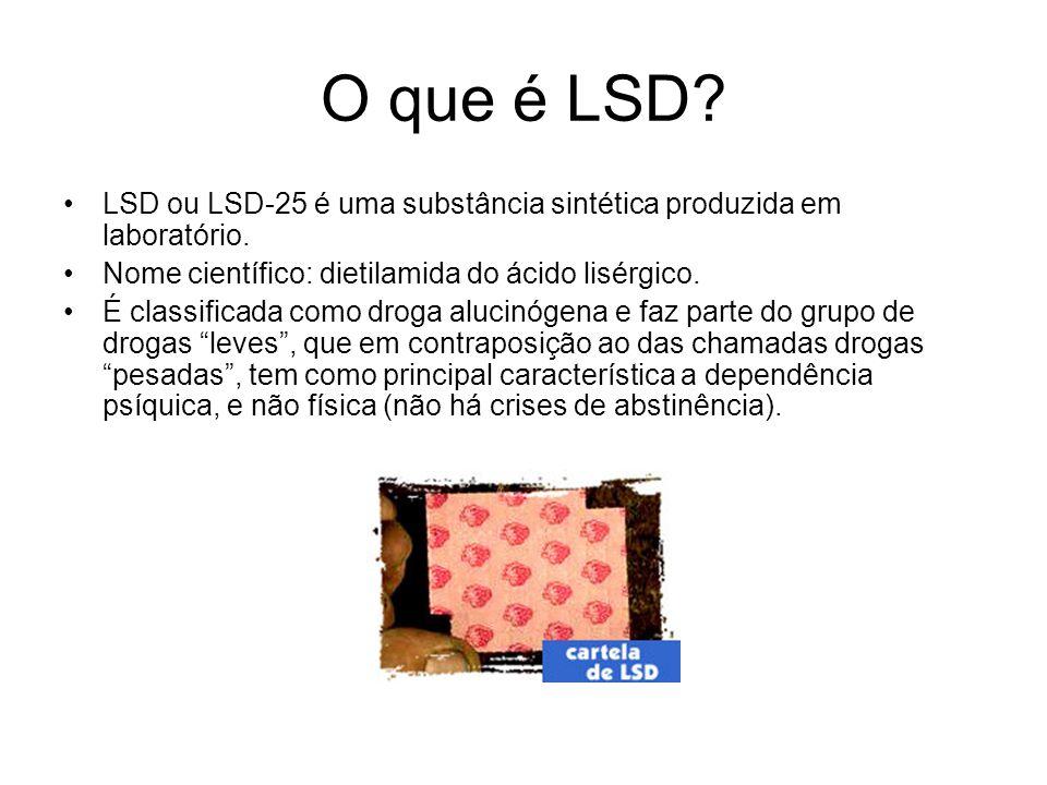 O que é LSD LSD ou LSD-25 é uma substância sintética produzida em laboratório. Nome científico: dietilamida do ácido lisérgico.