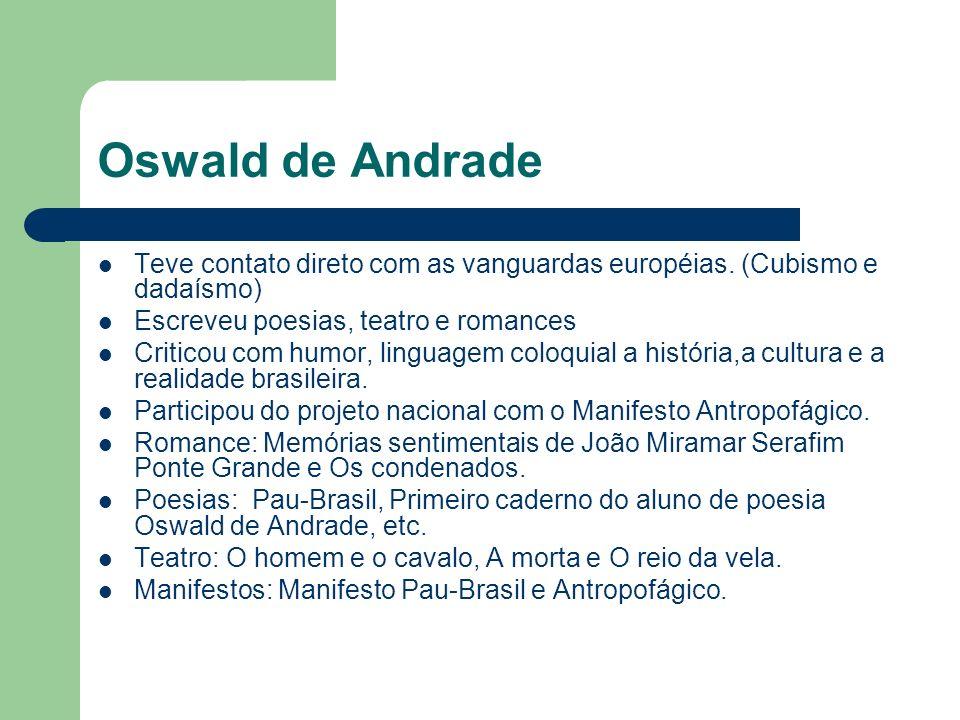 Oswald de Andrade Teve contato direto com as vanguardas européias. (Cubismo e dadaísmo) Escreveu poesias, teatro e romances.