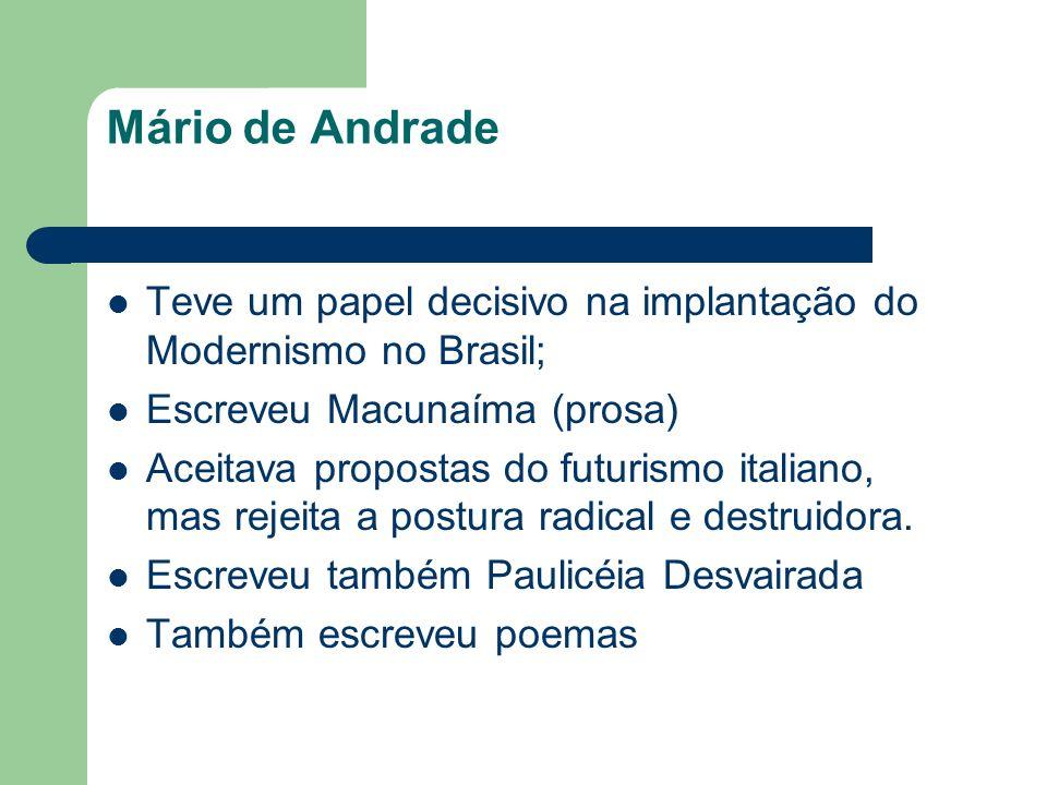 Mário de Andrade Teve um papel decisivo na implantação do Modernismo no Brasil; Escreveu Macunaíma (prosa)