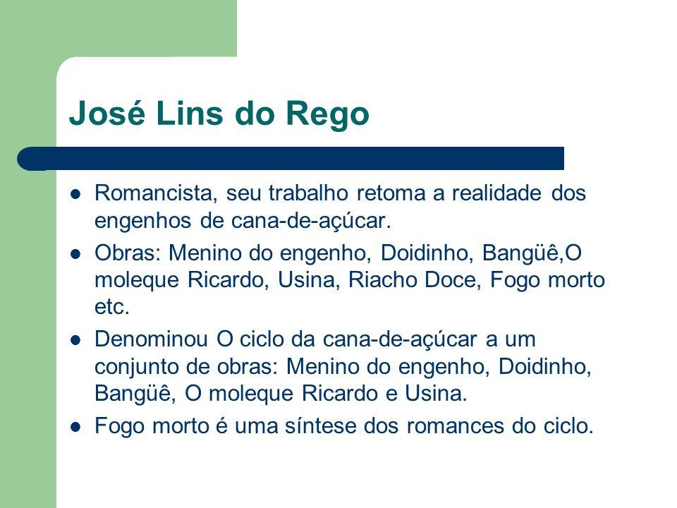 José Lins do Rego Romancista, seu trabalho retoma a realidade dos engenhos de cana-de-açúcar.