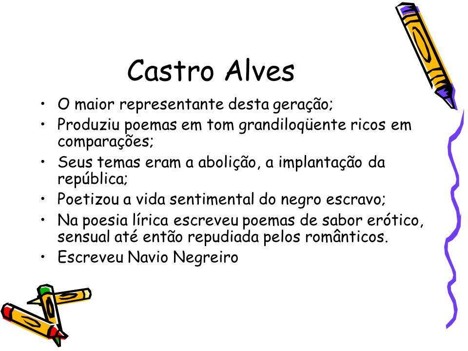 Castro Alves O maior representante desta geração;