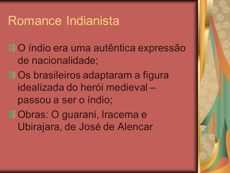 Romance Indianista O índio era uma autêntica expressão de nacionalidade;