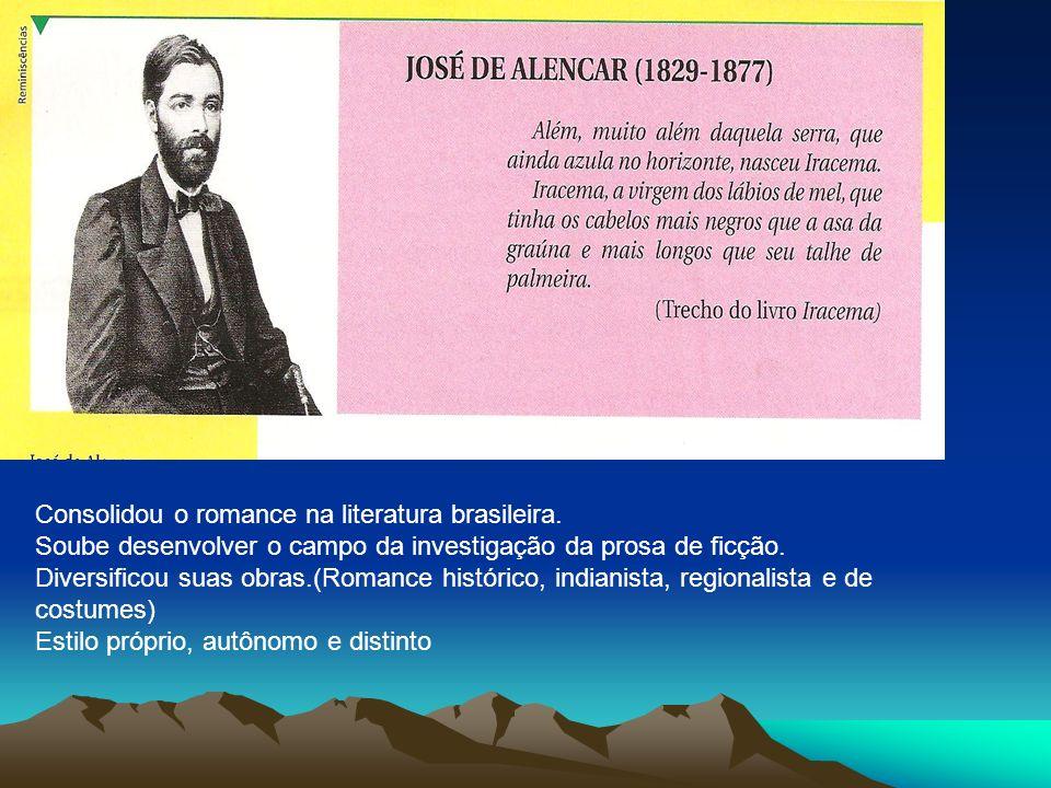 Consolidou o romance na literatura brasileira.