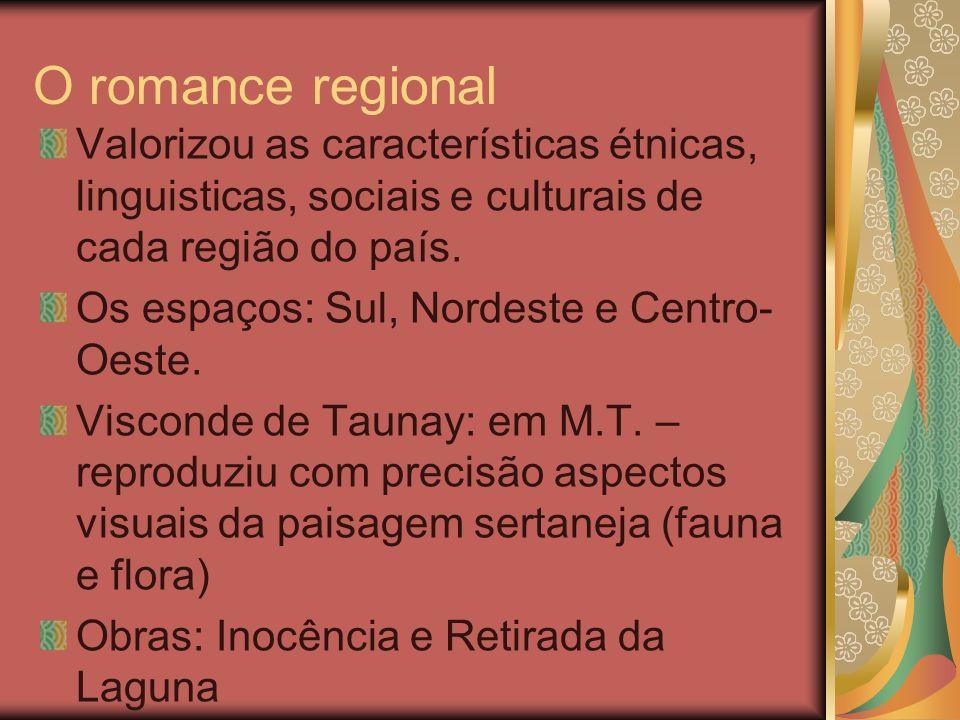 O romance regional Valorizou as características étnicas, linguisticas, sociais e culturais de cada região do país.