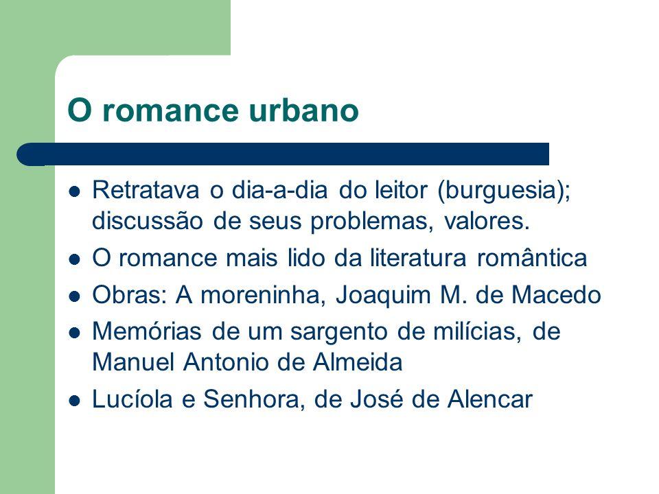O romance urbanoRetratava o dia-a-dia do leitor (burguesia); discussão de seus problemas, valores. O romance mais lido da literatura romântica.