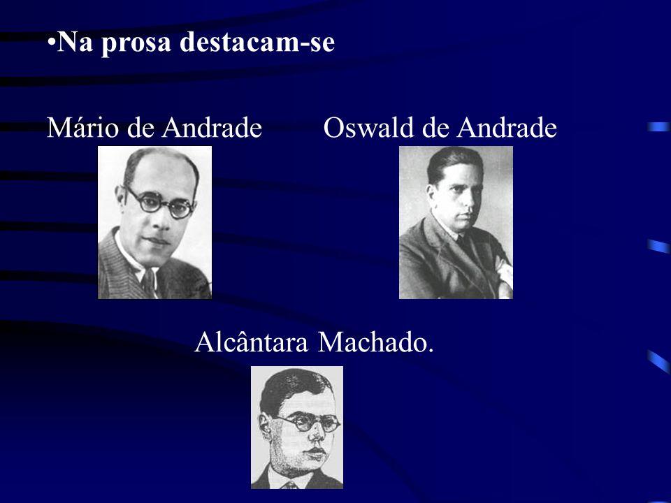 Na prosa destacam-se Mário de Andrade Oswald de Andrade Alcântara Machado.