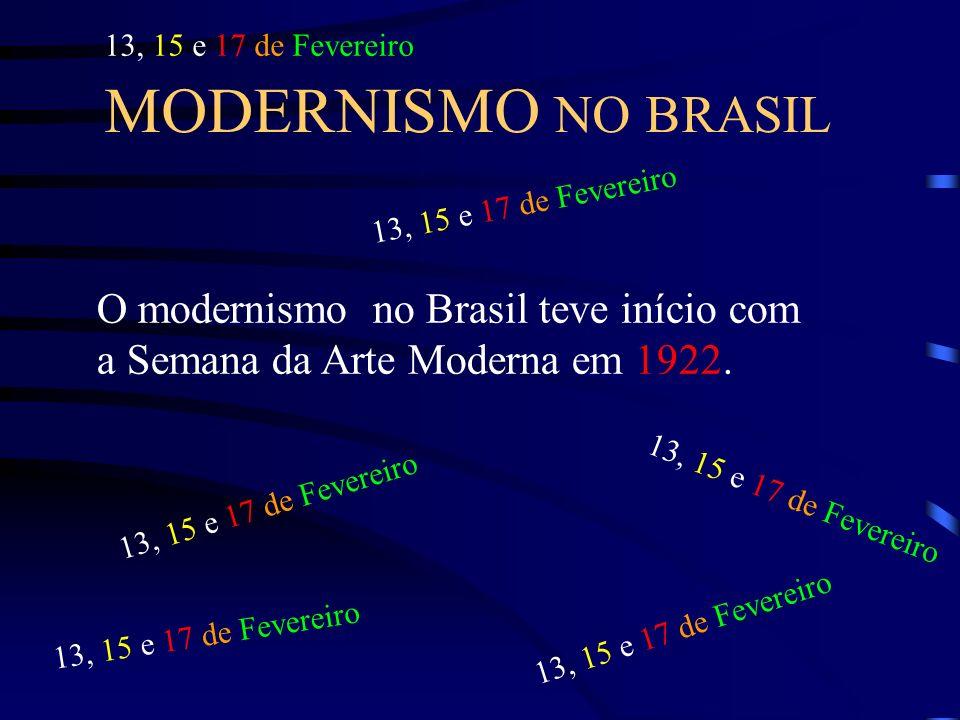 13, 15 e 17 de Fevereiro MODERNISMO NO BRASIL. 13, 15 e 17 de Fevereiro. O modernismo no Brasil teve início com a Semana da Arte Moderna em 1922.