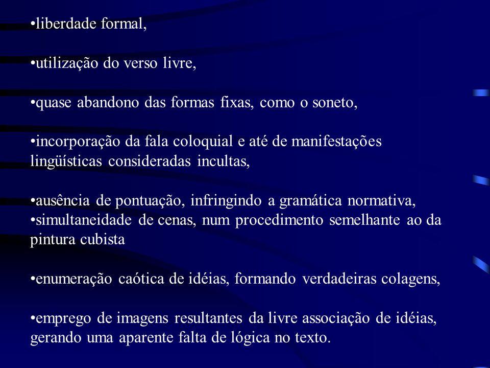liberdade formal, utilização do verso livre, quase abandono das formas fixas, como o soneto,