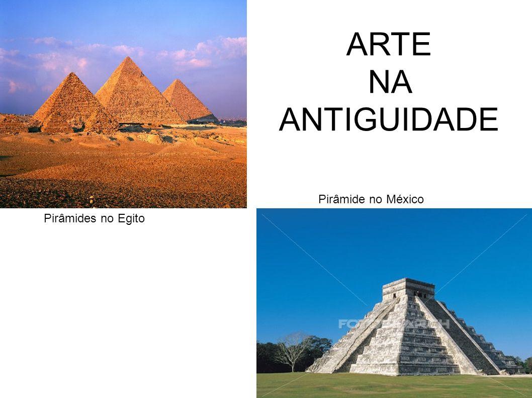 ARTE NA ANTIGUIDADE Pirâmide no México Pirâmides no Egito