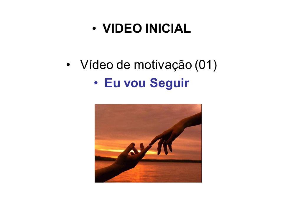 VIDEO INICIAL Vídeo de motivação (01) Eu vou Seguir