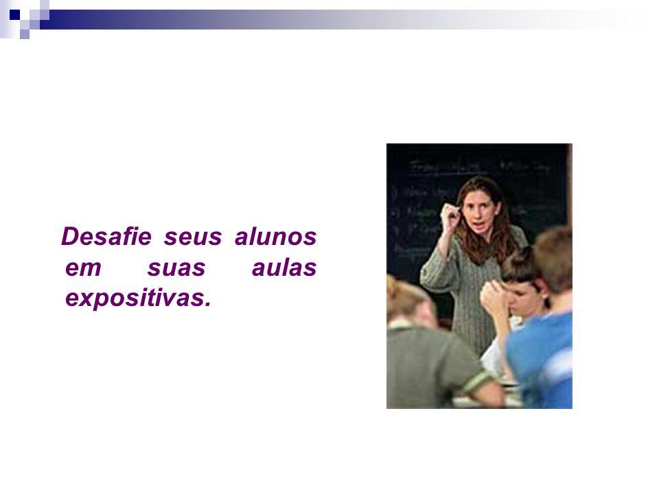 Desafie seus alunos em suas aulas expositivas.