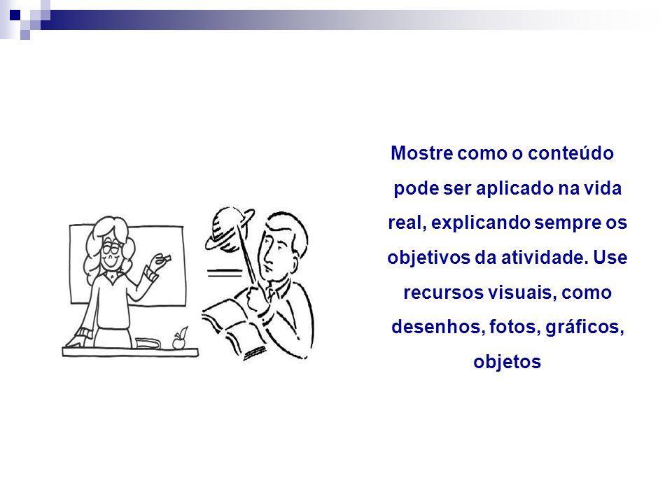 Mostre como o conteúdo pode ser aplicado na vida real, explicando sempre os objetivos da atividade.