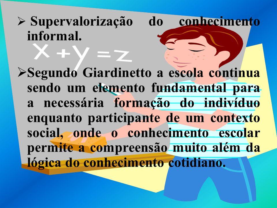 Supervalorização do conhecimento informal.