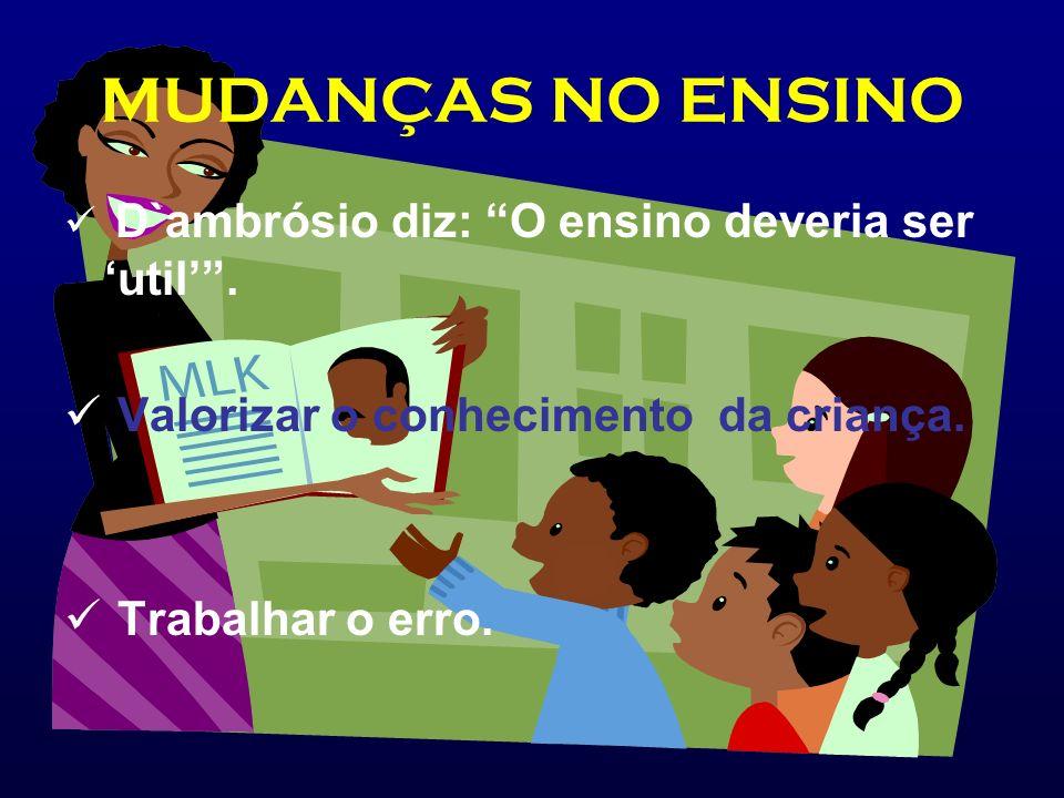 MUDANÇAS NO ENSINO Valorizar o conhecimento da criança.